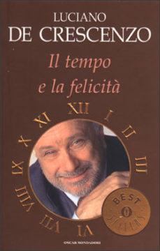 Libro Il tempo e la felicità Luciano De Crescenzo