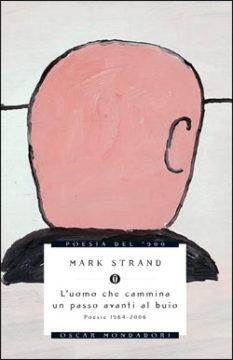 Libro L'uomo che cammina un passo avanti al buio. Mark Strand