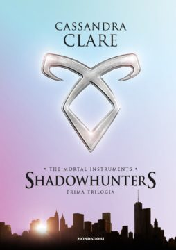 Shadowhunters. The mortal instruments. Prima trilogia