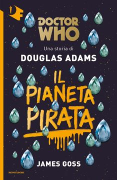 Libro Doctor Who. Il Pianeta Pirata Douglas Adams, James Goss