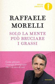 Libro Solo la mente può bruciare i grassi Raffaele Morelli