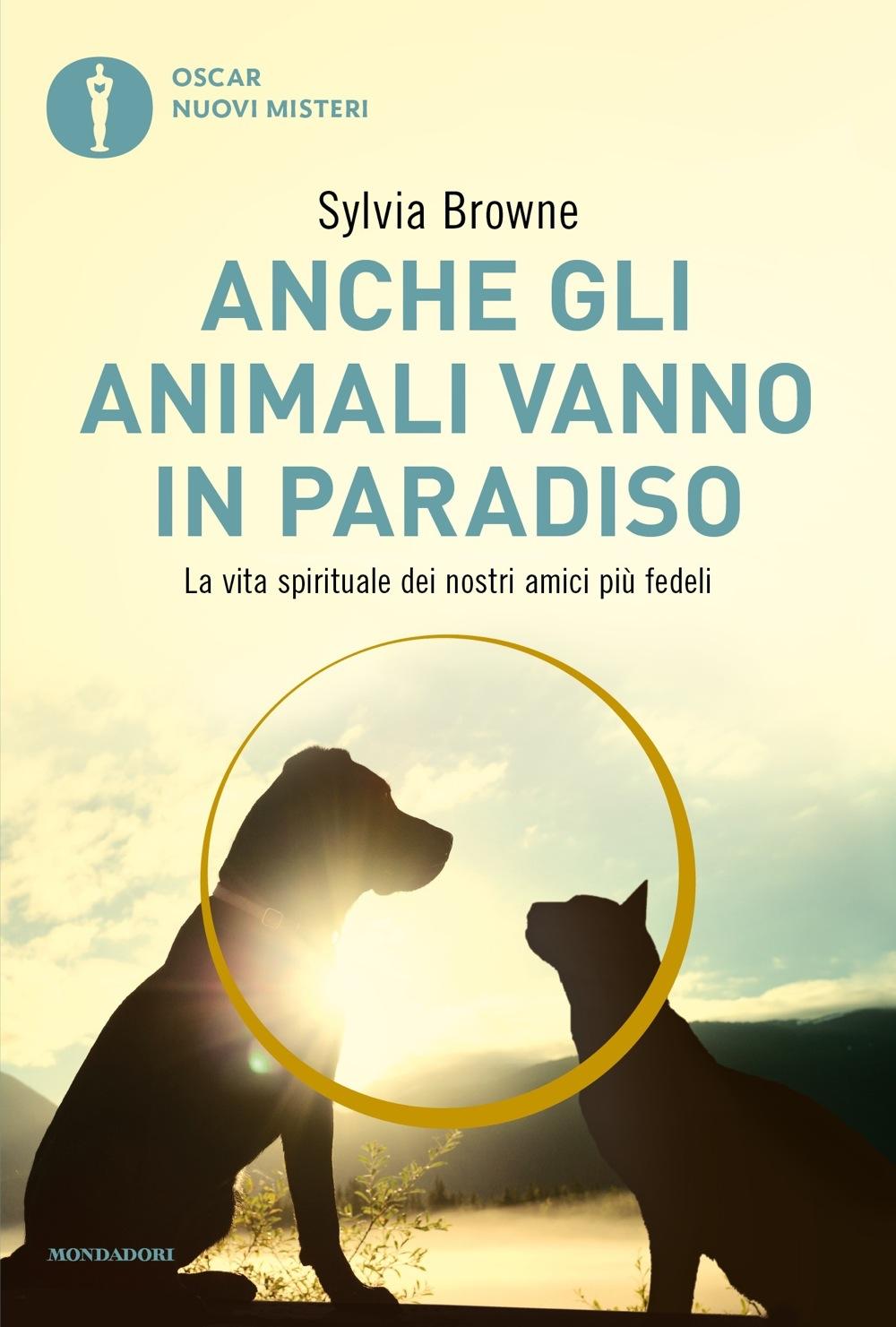 Anche gli animali vanno in paradiso - Sylvia Browne | Oscar Mondadori