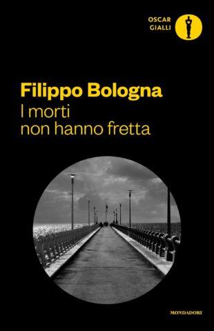 Libro I morti non hanno fretta Filippo Bologna