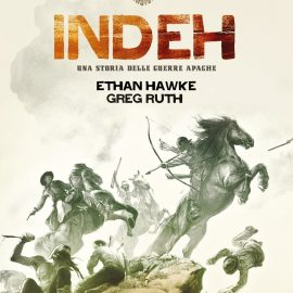 """Indeh"": le guerre Apache per Ethan Hawke e Greg Ruth"
