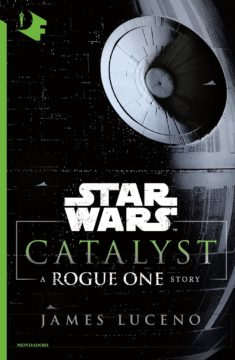 CATALYST. A ROGUE ONE STORY