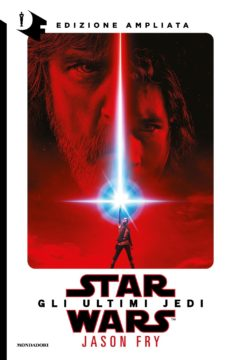 Star Wars: Gli ultimi Jedi. Edizione ampliata
