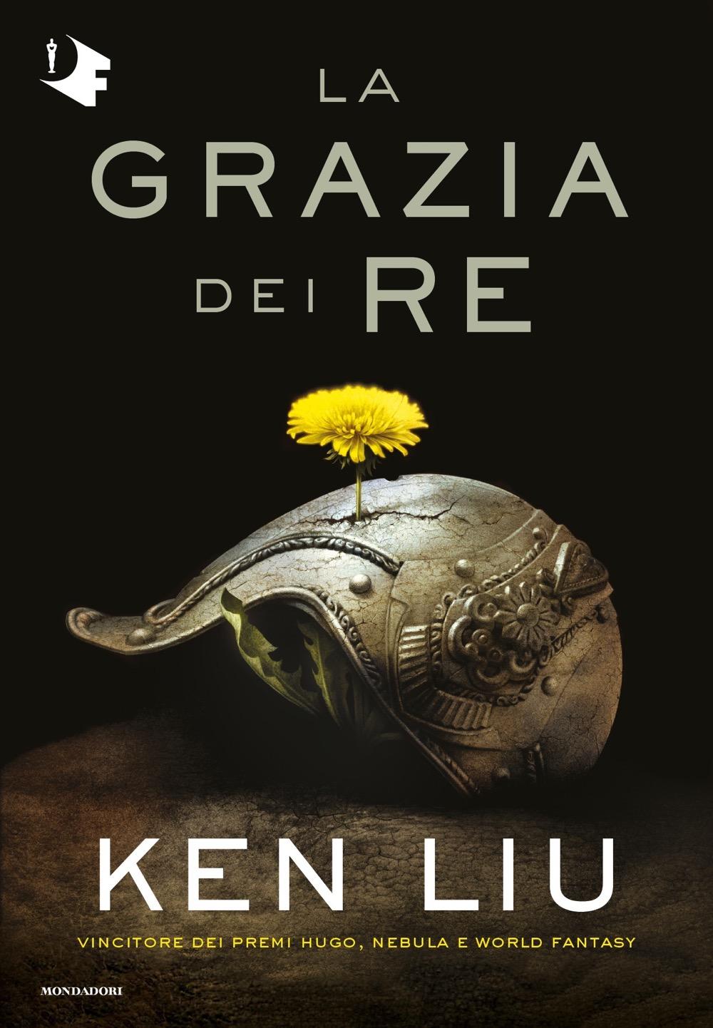 La grazia dei Re - Ken Liu | Oscar Mondadori