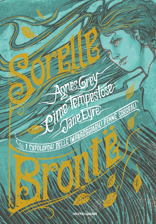 I capolavori delle impareggiabili penne sororali - Sorelle Brontë | Oscar  Mondadori